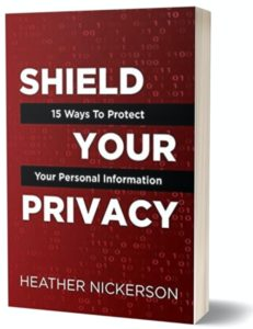 Shield Your Privacy: 15 Ways To Protect Your Personal Information Hardcover by Heather Nickerson