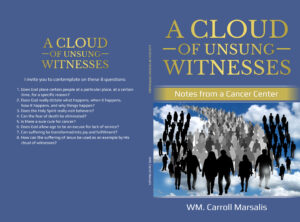 A Cloud of Unsung Witnesses  Notes from a Cancer Center   by   WM. Carroll Marsalis