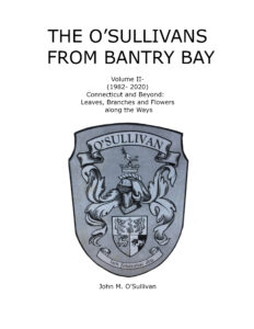 The O'Sullivans  From Bantry Bay  Volume II-  Connecticut and Beyond  by  John M. O'Sullivan