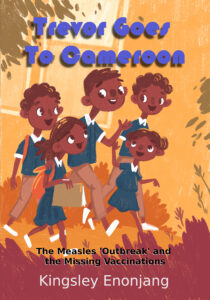 Trevor Goes To Africa: The Measles Outbreak and the Missing Vaccinations by Kingsley Enonjang